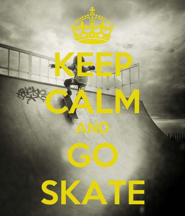 KEEP CALM AND GO SKATE