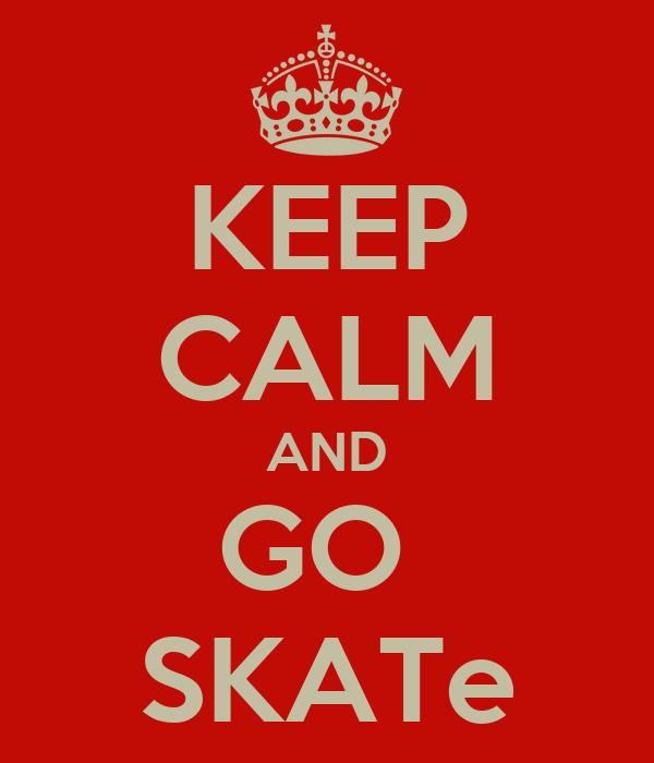KEEP CALM AND GO  SKATe