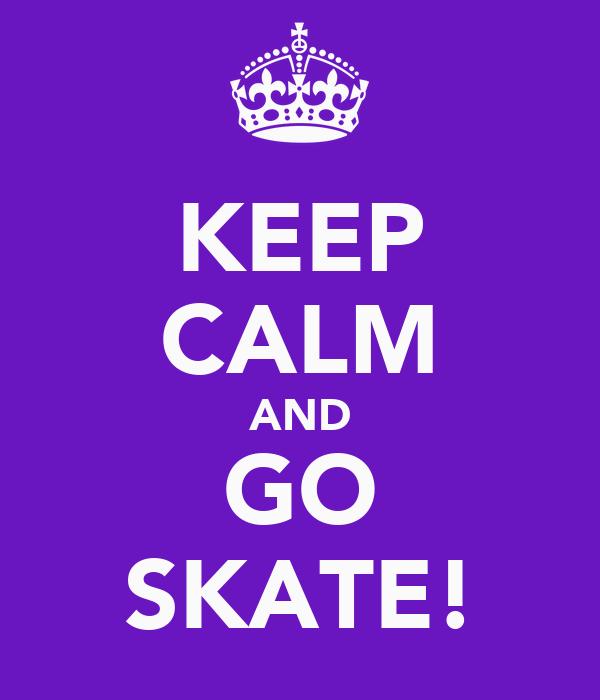 KEEP CALM AND GO SKATE!
