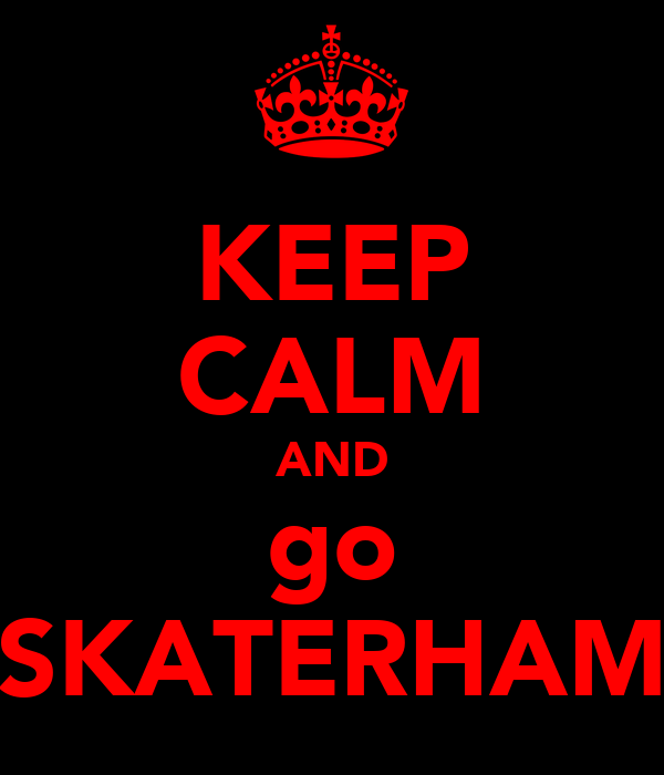 KEEP CALM AND go SKATERHAM