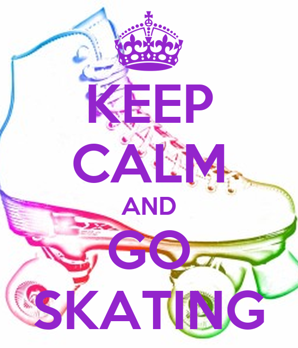 KEEP CALM AND GO SKATING