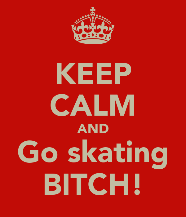 KEEP CALM AND Go skating BITCH!