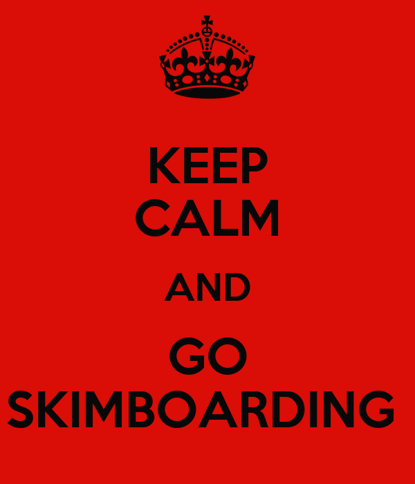 KEEP CALM AND GO SKIMBOARDING