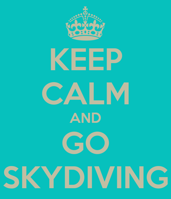 KEEP CALM AND GO SKYDIVING