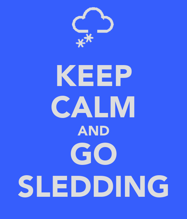 KEEP CALM AND GO SLEDDING