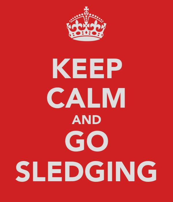 KEEP CALM AND GO SLEDGING
