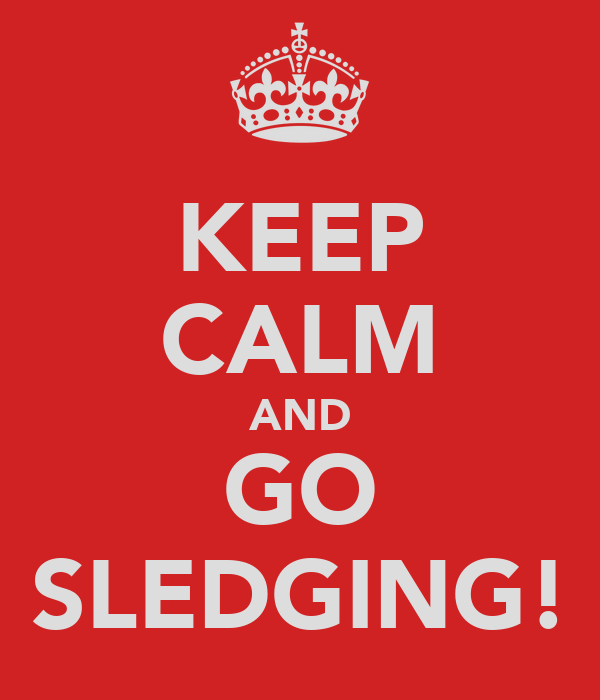 KEEP CALM AND GO SLEDGING!