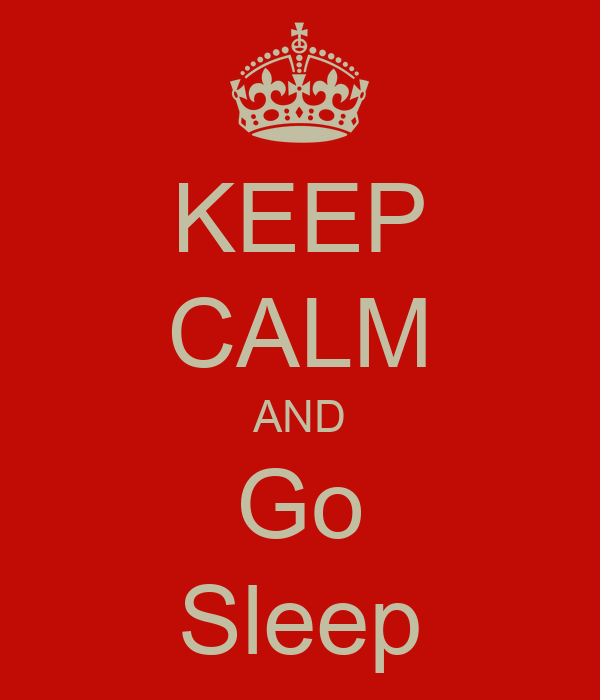 KEEP CALM AND Go Sleep