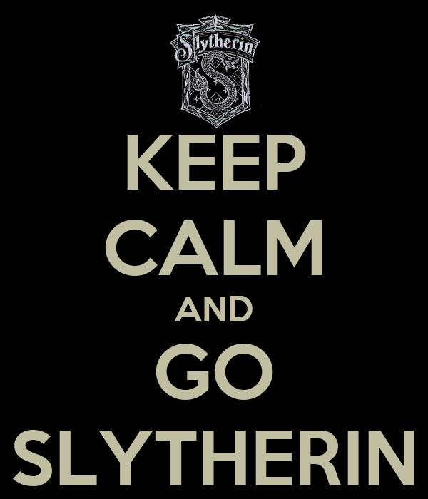 KEEP CALM AND GO SLYTHERIN