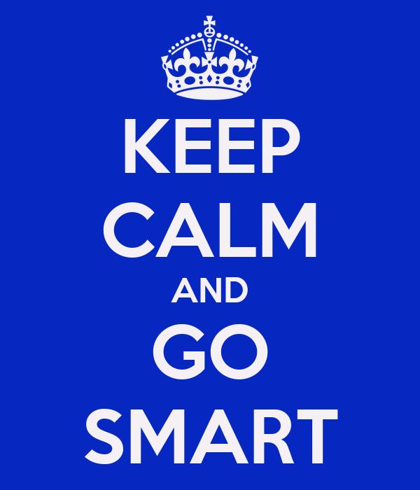 KEEP CALM AND GO SMART
