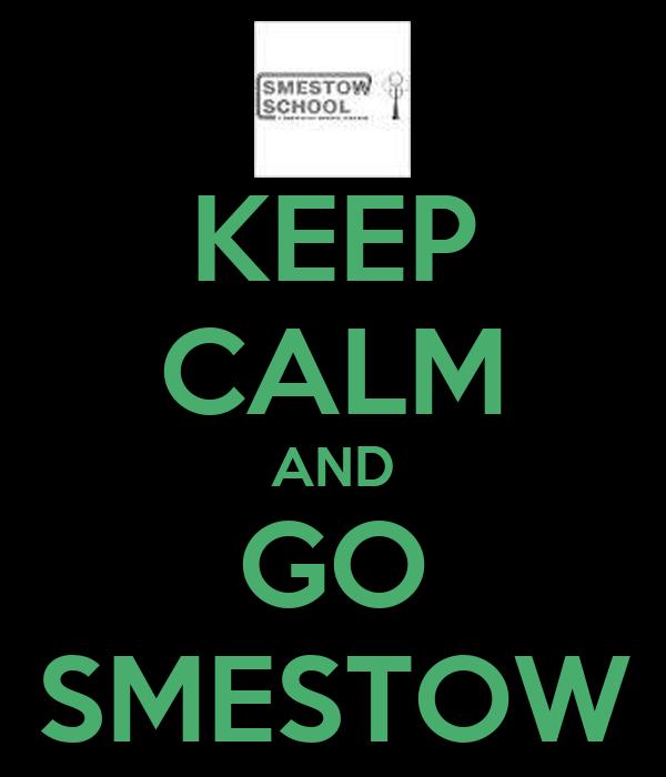 KEEP CALM AND GO SMESTOW