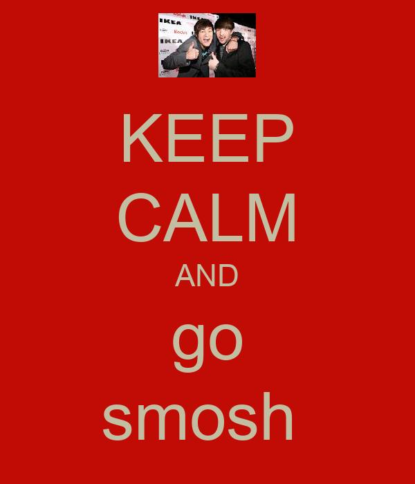 KEEP CALM AND go smosh