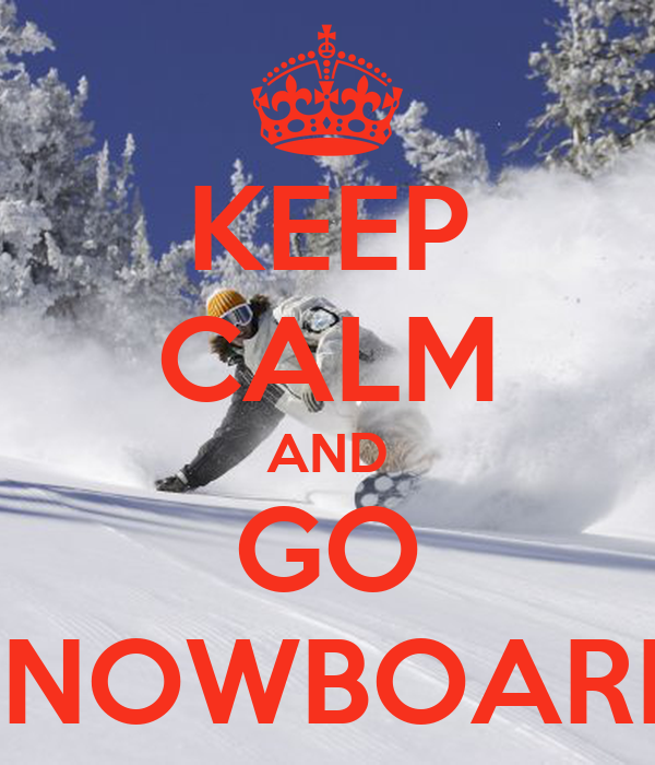 KEEP CALM AND GO SNOWBOARD