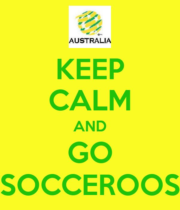 KEEP CALM AND GO SOCCEROOS