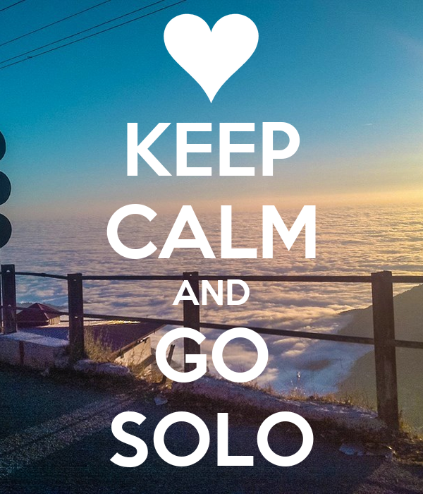 KEEP CALM AND GO SOLO