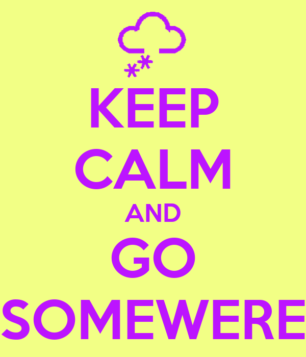 KEEP CALM AND GO SOMEWERE