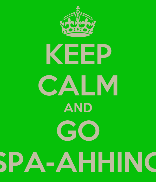 KEEP CALM AND GO SPA-AHHING