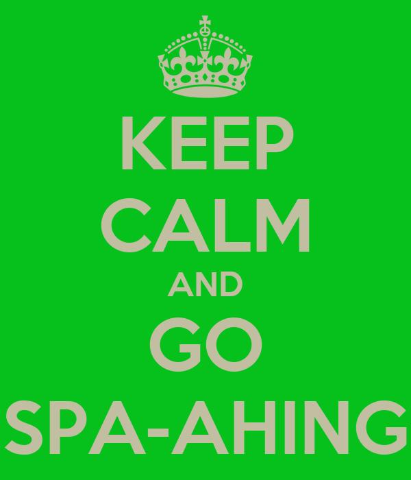 KEEP CALM AND GO SPA-AHING