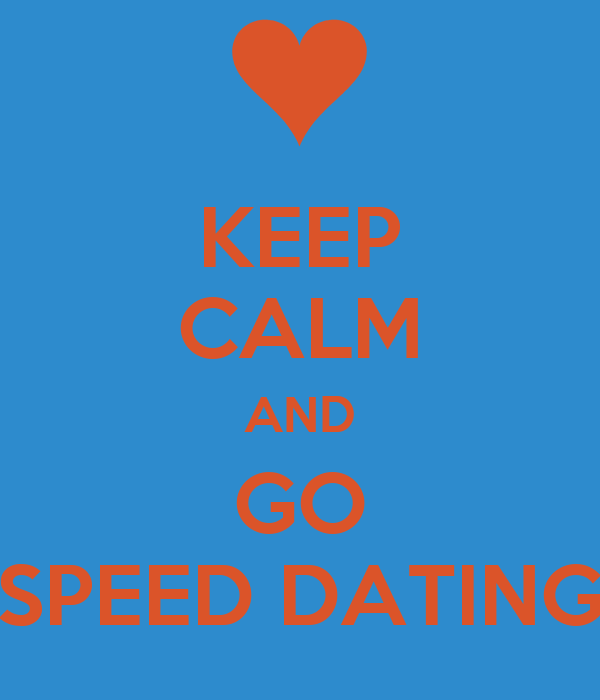 KEEP CALM AND GO SPEED DATING