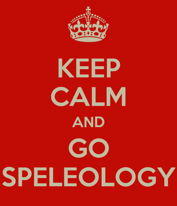 KEEP CALM AND GO SPELEOLOGY