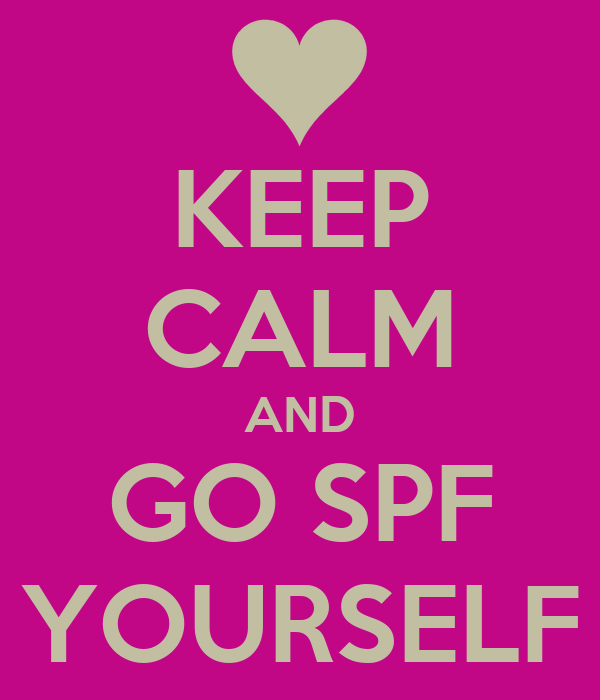 KEEP CALM AND GO SPF YOURSELF