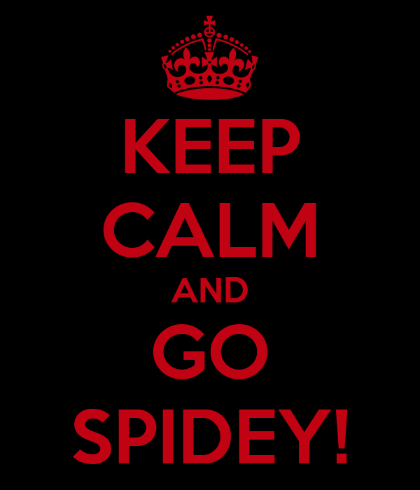 KEEP CALM AND GO SPIDEY!