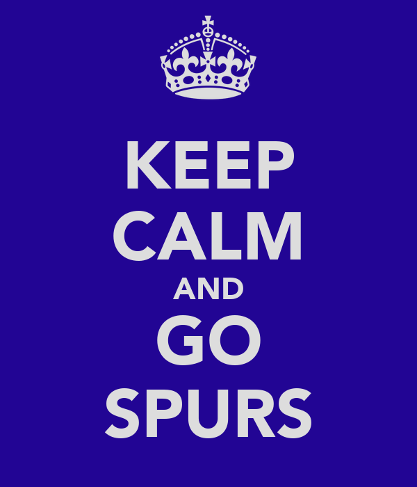 KEEP CALM AND GO SPURS