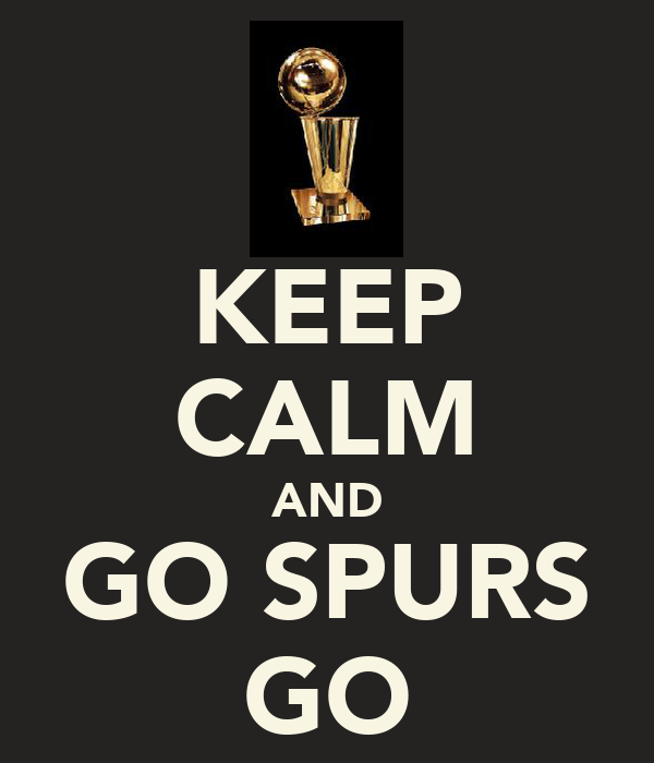 KEEP CALM AND GO SPURS GO