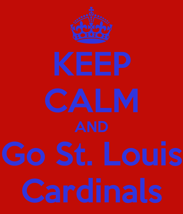 KEEP CALM AND Go St. Louis Cardinals