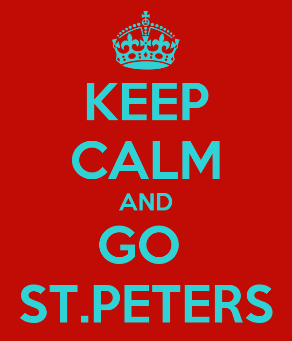KEEP CALM AND GO  ST.PETERS