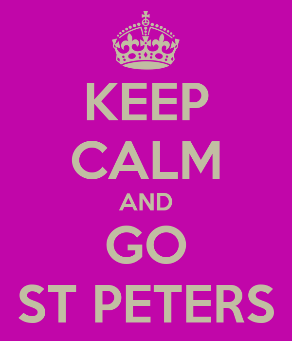 KEEP CALM AND GO ST PETERS