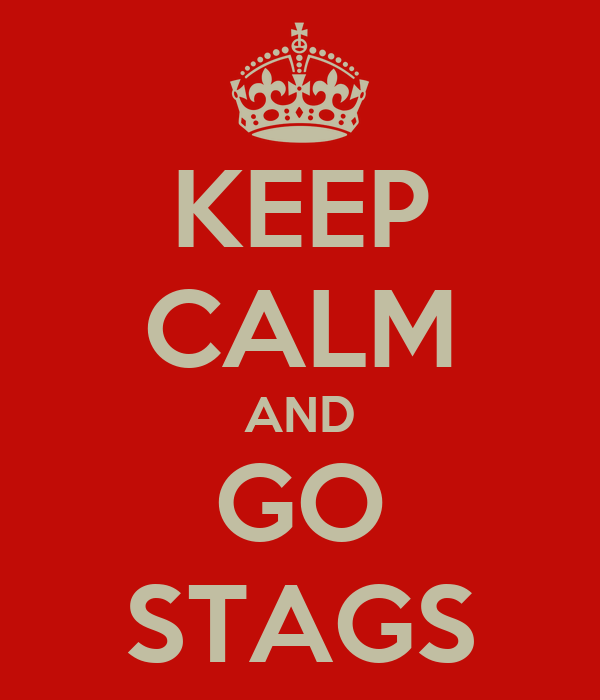 KEEP CALM AND GO STAGS