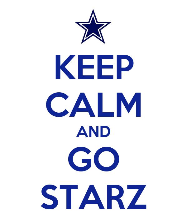 KEEP CALM AND GO STARZ