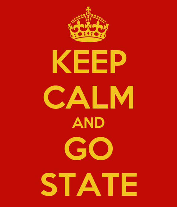 KEEP CALM AND GO STATE