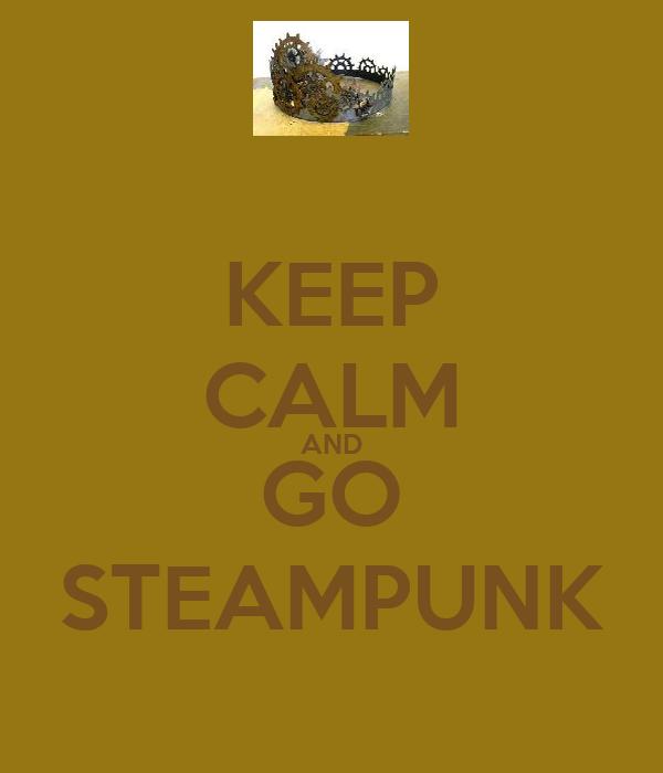 KEEP CALM AND GO STEAMPUNK