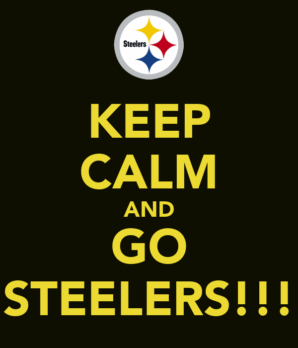 KEEP CALM AND GO STEELERS!!!