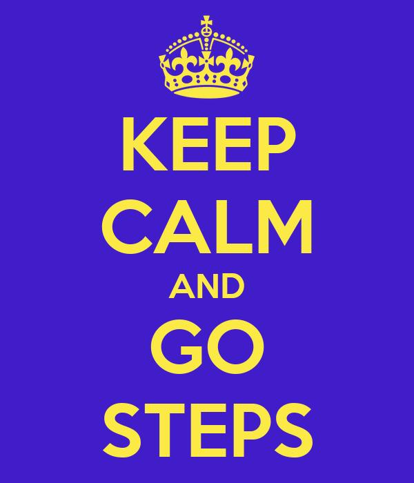 KEEP CALM AND GO STEPS