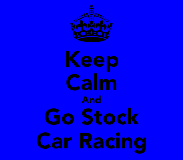 Keep Calm And Go Stock Car Racing