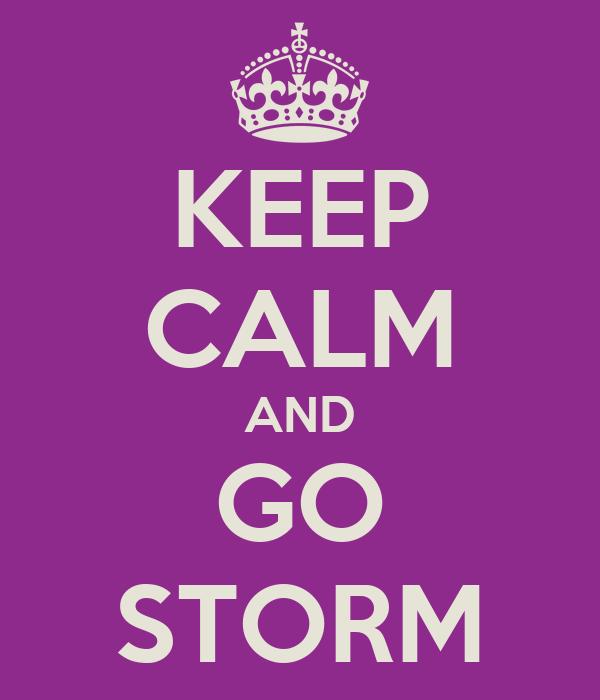 KEEP CALM AND GO STORM