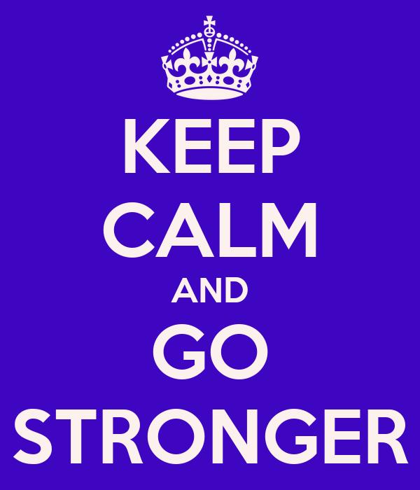 KEEP CALM AND GO STRONGER