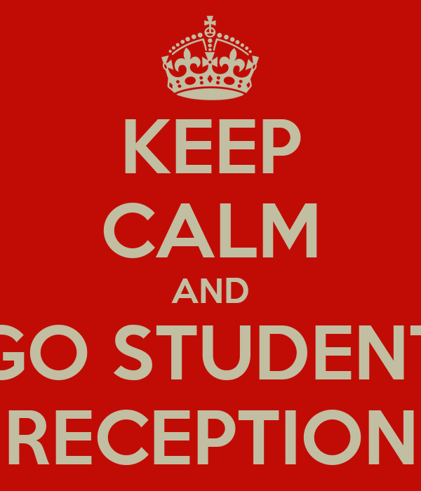 KEEP CALM AND GO STUDENT RECEPTION