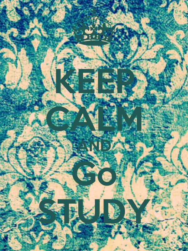 KEEP CALM AND Go STUDY