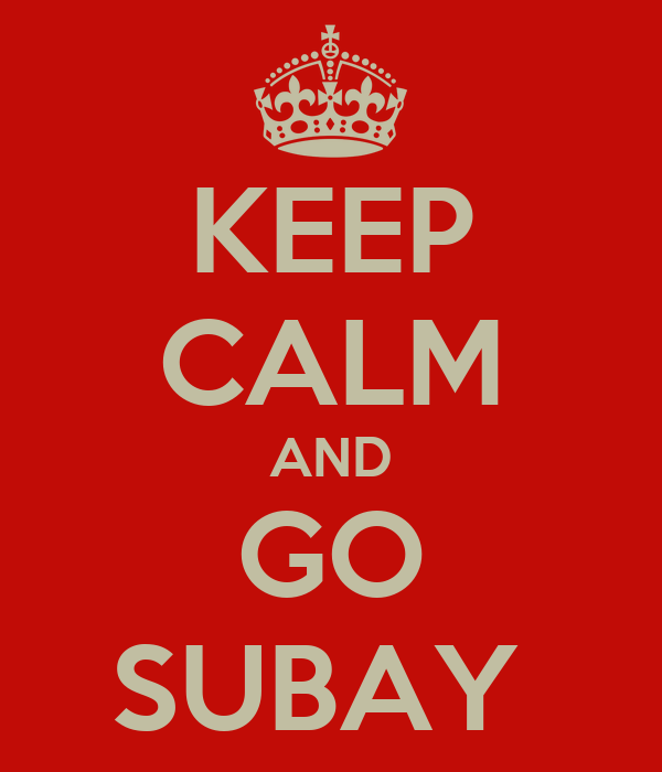KEEP CALM AND GO SUBAY
