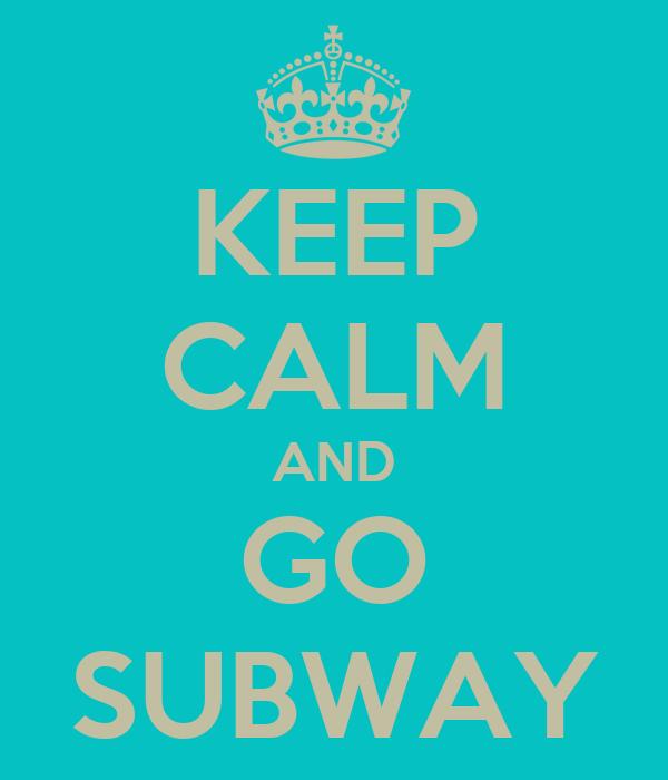 KEEP CALM AND GO SUBWAY