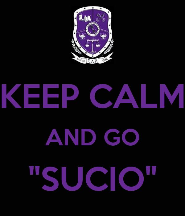 """KEEP CALM AND GO """"SUCIO"""""""