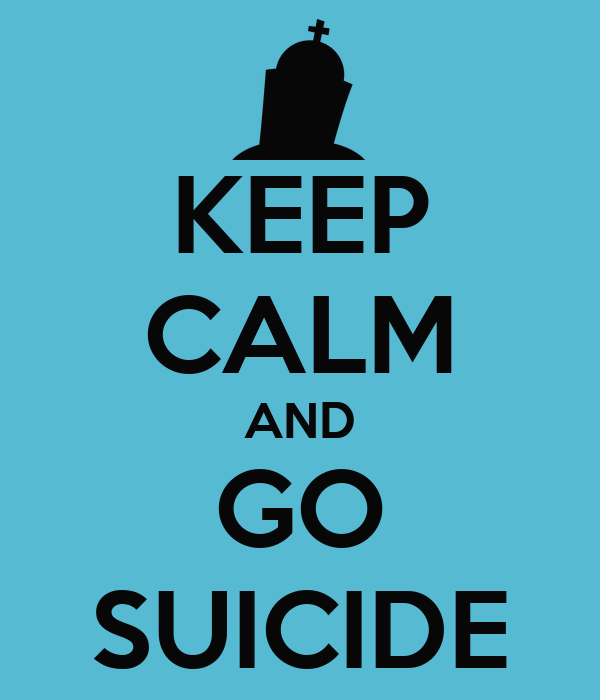 KEEP CALM AND GO SUICIDE