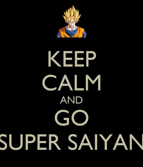 KEEP CALM AND GO SUPER SAIYAN