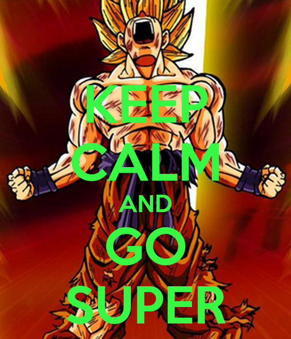 KEEP CALM AND GO SUPER