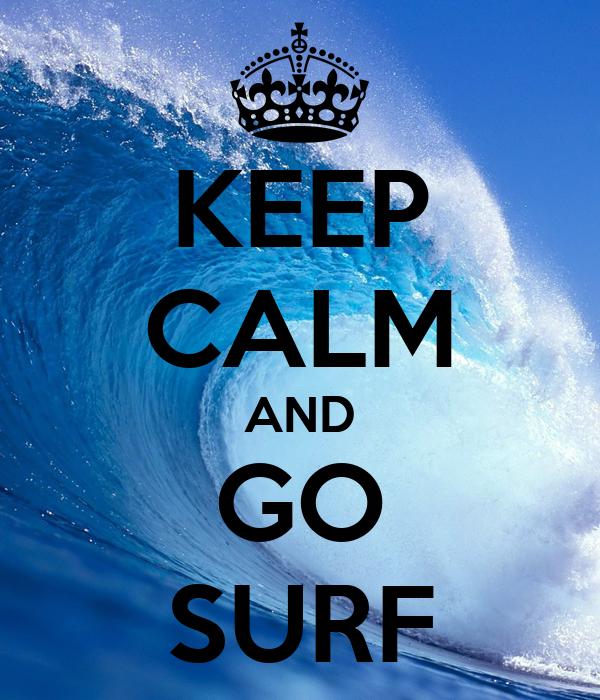 KEEP CALM AND GO SURF