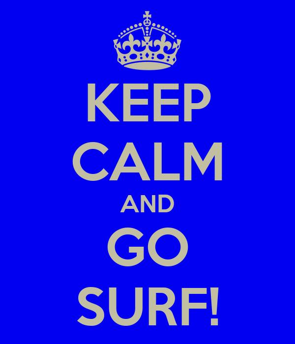 KEEP CALM AND GO SURF!